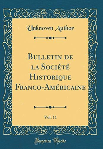 Bulletin de la Société Historique Franco-Américaine, Vol. 11 (Classic Reprint) par Unknown Author