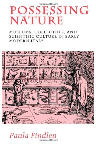Possessing Nature: Museums, Collecting, and Scientific Culture in Early Modern Italy (Studies on the History of Society & Culture)