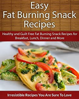 Easy Fat Burning Snack Recipes: Healthy and Guilt Free Fat Burning Snack Recipes for Breakfast, Lunch, Dinner and More (The Easy Recipe) (English Edition) von [Echo Bay Books]