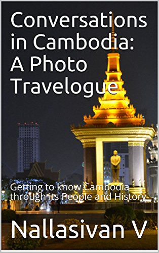 Conversations in Cambodia: A Photo Travelogue: Getting to know Cambodia through its People and History