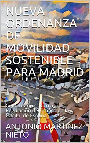 NUEVA ORDENANZA DE MOVILIDAD SOSTENIBLE PARA MADRID: Comentario Crítico a la Regulación del Tráfico en la Capital de España