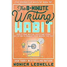The 8-Minute Writing Habit for Novelists: Triple Your Writing Speed and Learn Dictation to Produce More Words, Faster (The Productive Novelist #2) (English Edition)