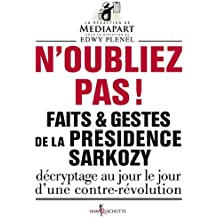 N'oubliez pas !. Faits et gestes de la présidence: Faits et gestes de la présidence Sarkozy