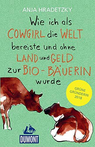 Wie ich als Cowgirl die Welt bereiste ...: und ohne Land und Geld zur Bio-Bäuerin wurde (DuMont Welt - Menschen - Reisen E-Book)
