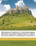Mémoires Complets Et Authentiques Du Duc De Saint-Simon Sur Le Siècle De Louis XIV Et La Régence, Volume 1