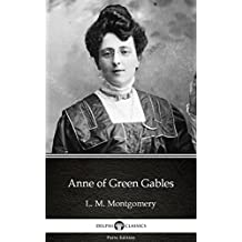 Anne of Green Gables by L. M. Montgomery (Illustrated) (Delphi Parts Edition (L. M. Montgomery))