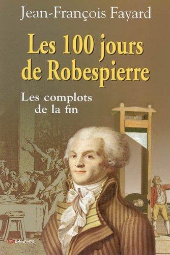 Les 100 jours de Robespierre par Jean-François Fayard