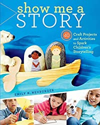 [Show Me a Story: 40 Craft Projects and Activities to Spark Children's Storytelling] (By: Emily K Neuburger) [published: August, 2012]