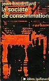 LA SOCIETE DE CONSOMMATION, SES MYTHES, SES STRUCTURES