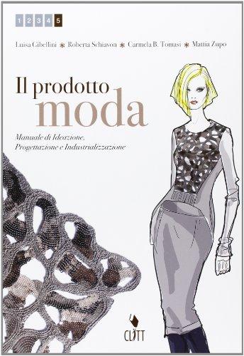 Il prodotto moda. Manuale di ideazione, progettazione e industrializzazione. Per le Scuole superiori. Con e-book. Con espansione online: 2