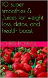 10 super smoothies & Juices for weight loss, detox, and health boost (English Edition)