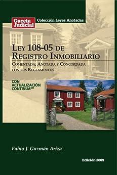 Ley 108-05 de Registro Inmobiliario, Comentada, Anotada y Concordada con sus Reglamentos (República Dominicana) de [Guzmán Ariza, Fabio J.]