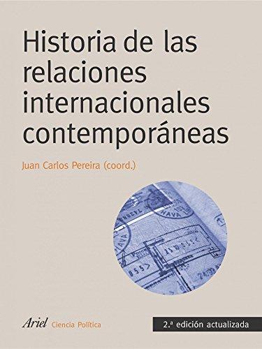 Historia de las relaciones internacionales contemporáneas: 2ª edición actualizada (Ariel Ciencias Políticas) por Juan Carlos Pereira