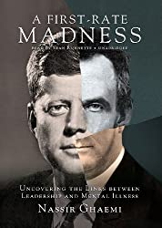 A First-Rate Madness: Uncovering the Links Between Leadership and Mental Illness by Nassir Ghaemi (2011-09-15)
