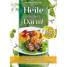 Heile deinen Darm!: Die GAPS-Diät - Nährstoffreiche Ernährung für die innere Gesundheit