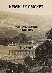Keighley Cricket: Past Leagues, Clubs & Grounds
