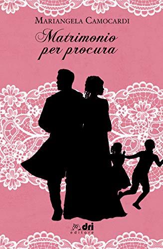 Matrimonio per Procura (DriEditore Historical Romance (vol.15)) di [Camocardi, Mariangela]