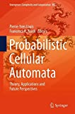Probabilistic Cellular Automata: Theory, Applications and Future Perspectives (Emergence, Complexity and Computation)