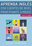 Aprenda Inglés con cuentos de nivel principiante a medio: Mejore sus habilidades de comprensión lectora y audición en Inglés! (English Edition)