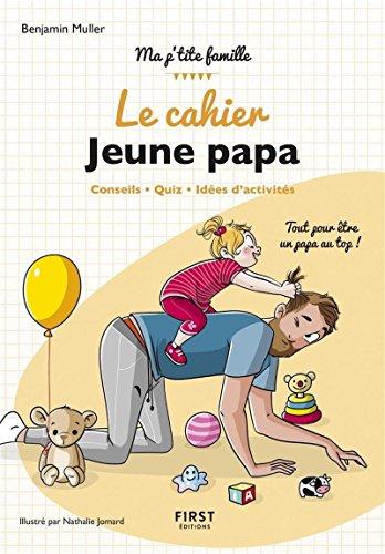 le cahier Jeune papa - Conseils, quiz, idées d'activités : tout pour être un papa au top par Benjamin Muller