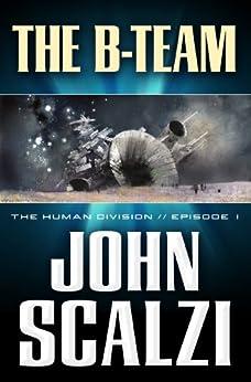 The Human Division #1: The B-Team von [Scalzi, John]