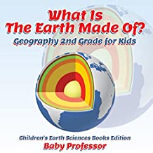 What Is The Earth Made Of? Geography 2nd Grade for Kids | Children's Earth Sciences Books Edition (English Edition)