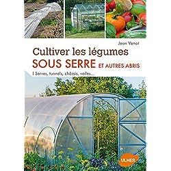 Cultiver les légumes sous serre et autres abris