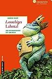 Lauschiges Lahntal: Vom Rothaargebirge bis zum Rhein (Lieblingsplätze im GMEINER-Verlag) - Andrea Reidt
