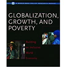 Globalization, Growth, and Poverty: Building an Inclusive World Economy (A World Bank Publication Series)