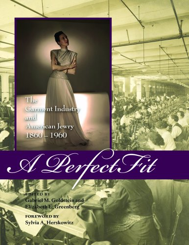 A Perfect Fit: The Garment Industry and American Jewry, 1860-1960 (Costume Society of America ()