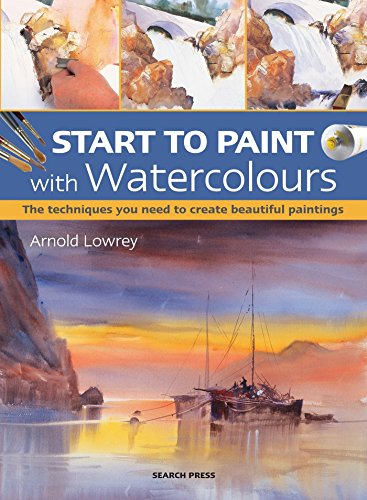 Start to Paint with Watercolours: The techniques you need to create beautiful paintings