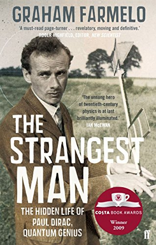 The Strangest Man: The hidden Life of Paul Dirac, Quantum Genius by Graham Farmelo (7-Jan-2010) Paperback