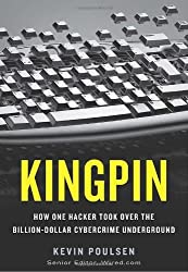 Kingpin: How One Hacker Took Over the Billion-Dollar Cybercrime Underground by Kevin Poulsen (2011-02-22)