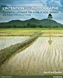 L'Intention du photographe - Comment donner un sens à vos images en postproduction