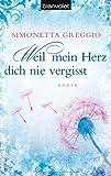 Weil mein Herz dich nie vergisst: Roman
