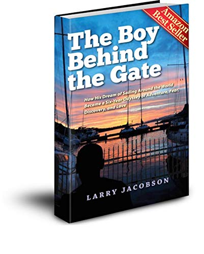The Boy Behind the Gate: How His Dream of Sailing Around the World Became a Six-Year Odyssey of Adventure, Fear, Discovery, and Love (English Edition)