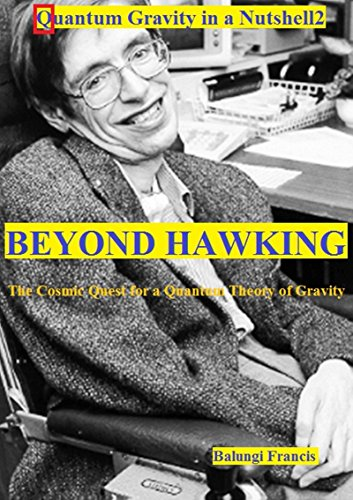 Quantum Gravity in a Nutshell2: Beyond Hawking-The Cosmic Quest for a Quantum Theory of Gravity (English Edition)