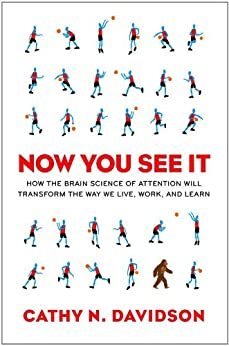 Now You See It: How Technology and Brain Science Will Transform Schools and Business for the 21s t Century by [Davidson, Cathy N.]