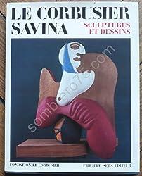Le Corbusier, savina - Sculptures et dessins