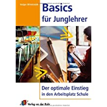 Basics für Junglehrer; Der optimale Einstieg in den Arbeitsplatz Schule