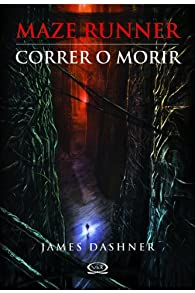 Maze Runner, Correr O Morir par James Dashner