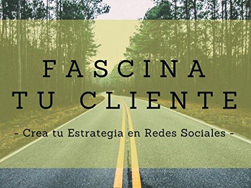 Fascina a Tu Cliente: Crea Tu Estrategia en Redes Sociales