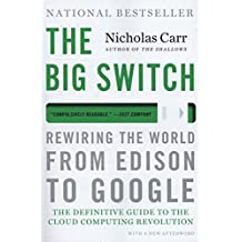 The Big Switch – Rewiring the World, from Edison to Google