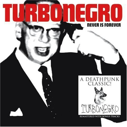Never Is Forever by Turbonegro (2007-11-16)