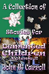 A Collection of Stories for Demented Children, Volume 2