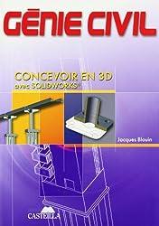 Génie civil BEP, Baccalauréats Professionnels et Technologiques, Enseignement Supérieur : Concevoir en 3D avec Solidworks