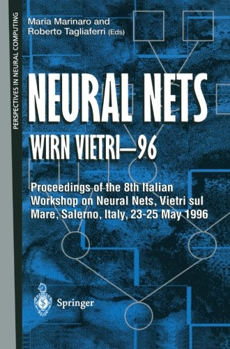 Neural Nets WIRN VIETRI-96: Proceedings of the 8th Italian Workshop on Neural Nets, Vietri sul Mare, Salerno, Italy, 23-25 May 1996 (Perspectives in Neural Computing)