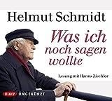 Was ich noch sagen wollte: Ungekürzte Lesung mit Hanns Zischler (4 CDs) - Helmut Schmidt