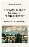 Die Handschrift des Legionärs Franz Eckstein: Spurensuche eines Jahrhunderts