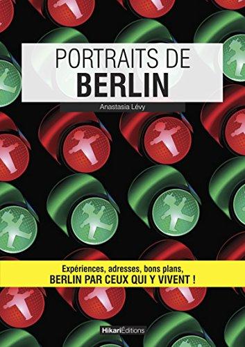 Portraits de Berlin: Berlin par ceux qui y vivent ! (Vivre ma ville)